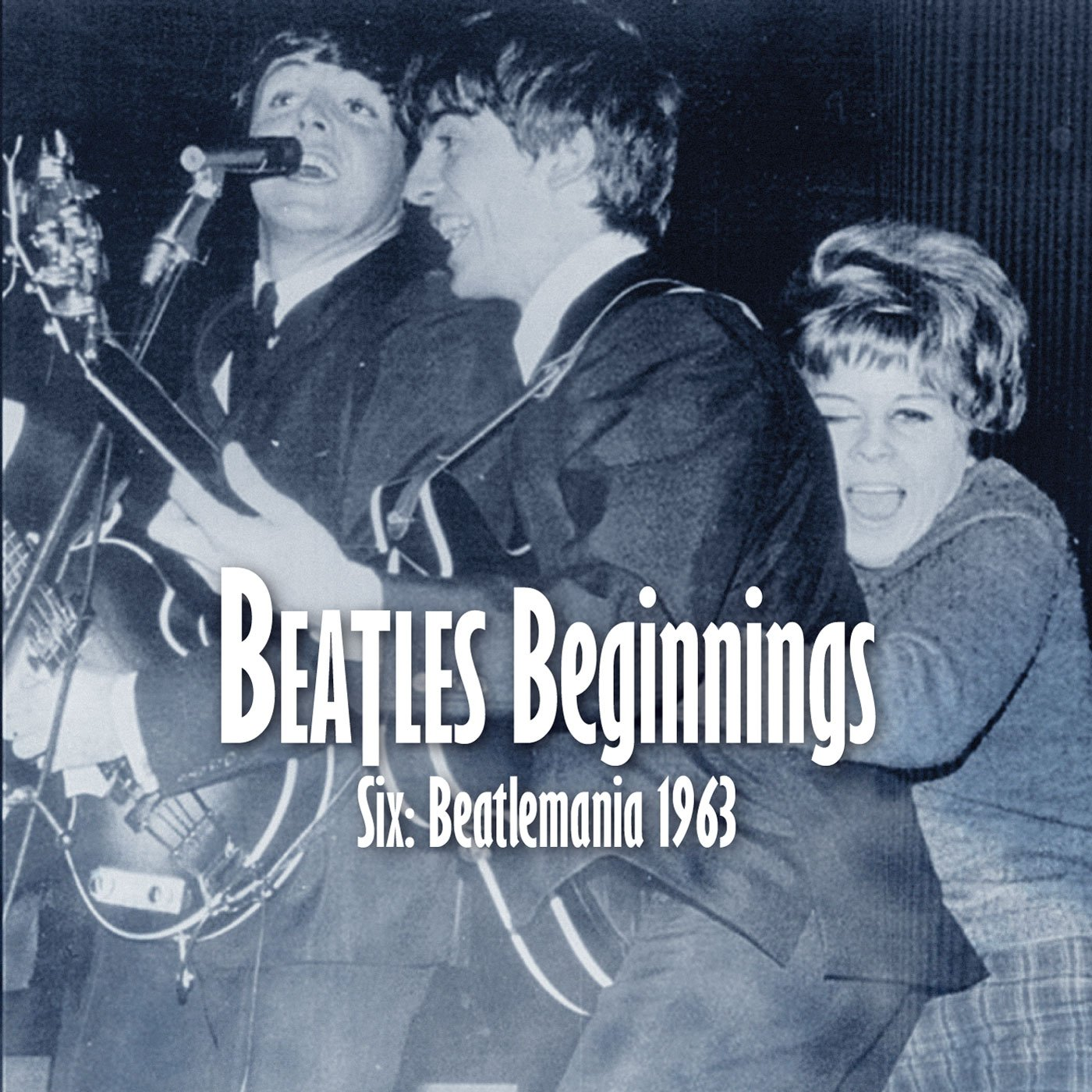 Beatles Beginnings Volume Six: Beatlemania