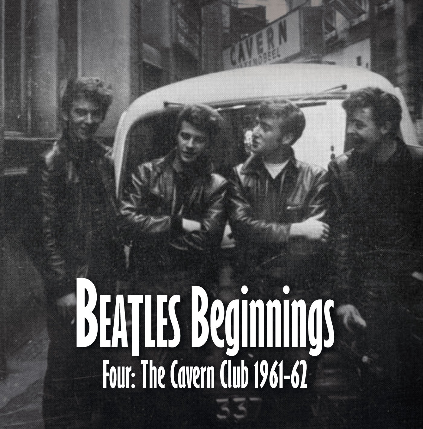 Beatles Beginnings Volume Four: The Cavern Club 1961-62