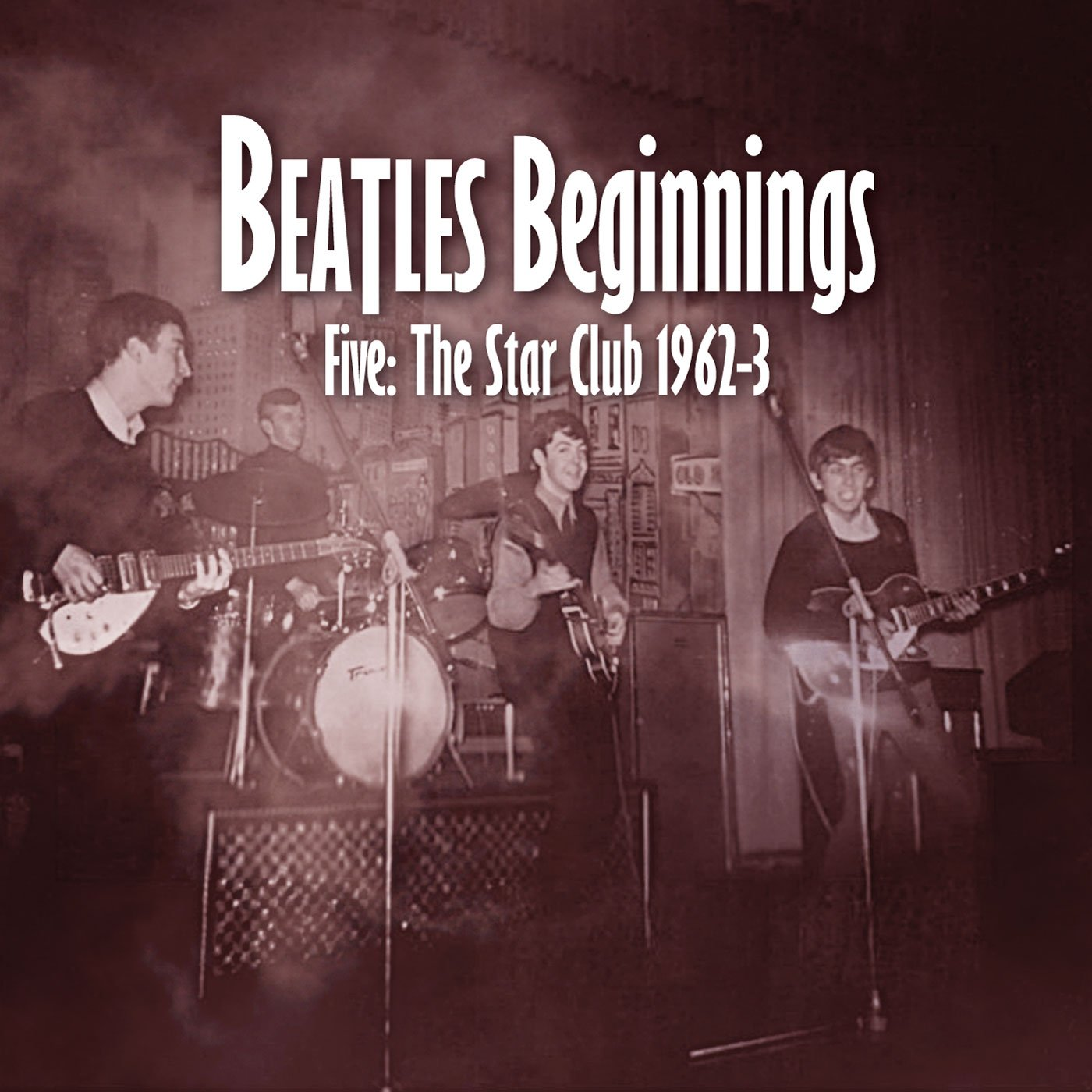 Beatles Beginnings Volume Five: The Star Club 1962-63