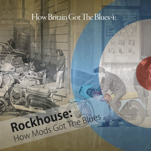 Rockhouse: How Mods Got The Blues