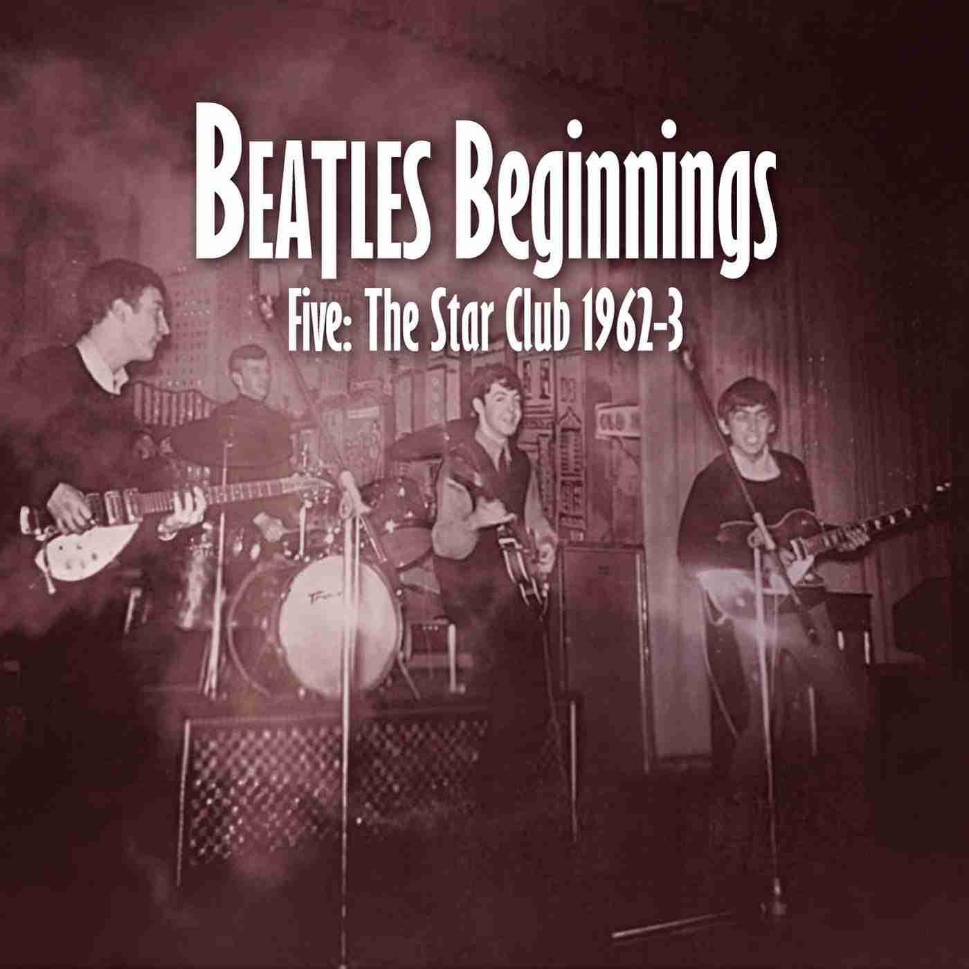 Beatles Beginnings Volume Five: The Star Club 1962-63
