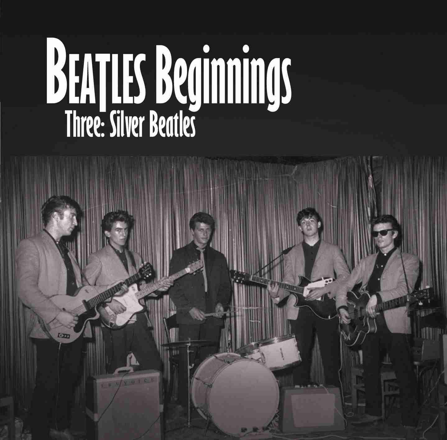 Beatles Beginnings Volume Three: Silver Beatles