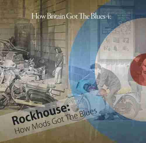 Rockhouse: How Mods Got The Blues